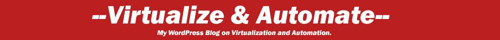 --Virtualize & Automate--